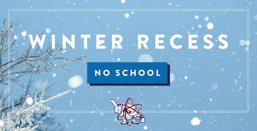 Winter Recess begins on Friday, December 20th with a half-day. There will be no school on Monday, December 23rd through January 3rd