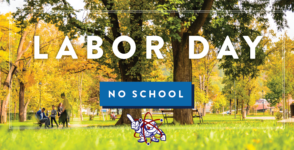 There will be no school on Monday, September 2nd in observance of Labor Day